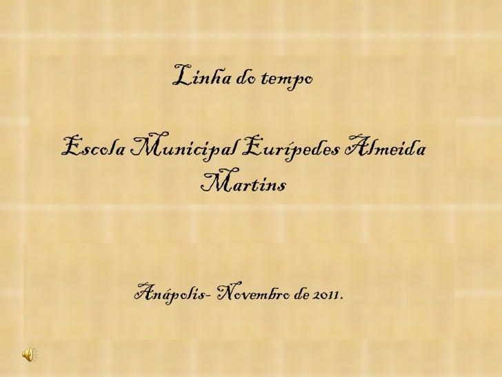 Linha do tempo Escola Municipal Eurípedes Almeida Martins Anápolis- Novembro de 2011.