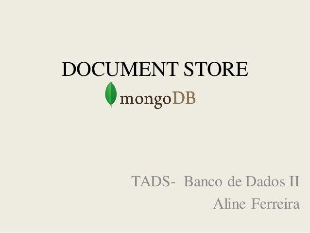 DOCUMENT STORE TADS- Banco de Dados II Aline Ferreira