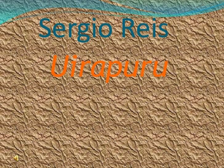 Sergio Reis<br />   Uirapuru<br />