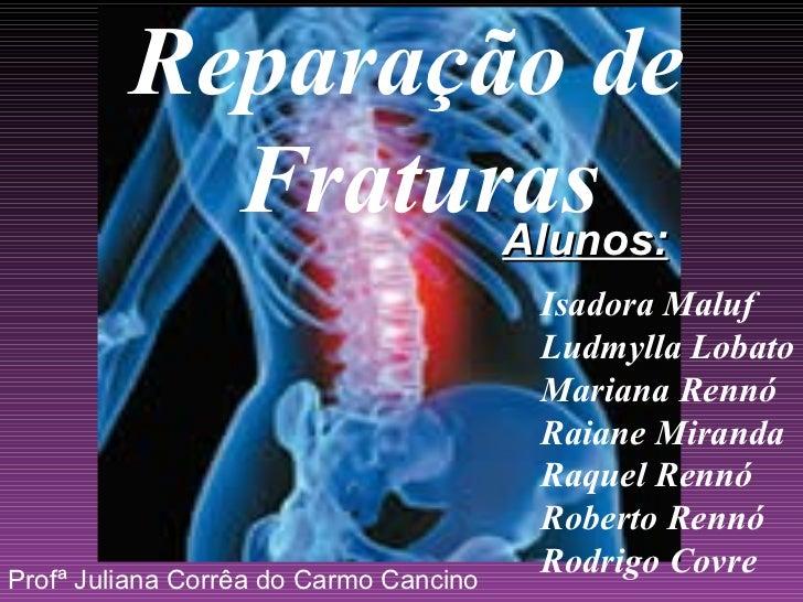 Reparação de  Fraturas Isadora Maluf Ludmylla Lobato Mariana Rennó Raiane Miranda Raquel Rennó Roberto Rennó Rodrigo Covre...