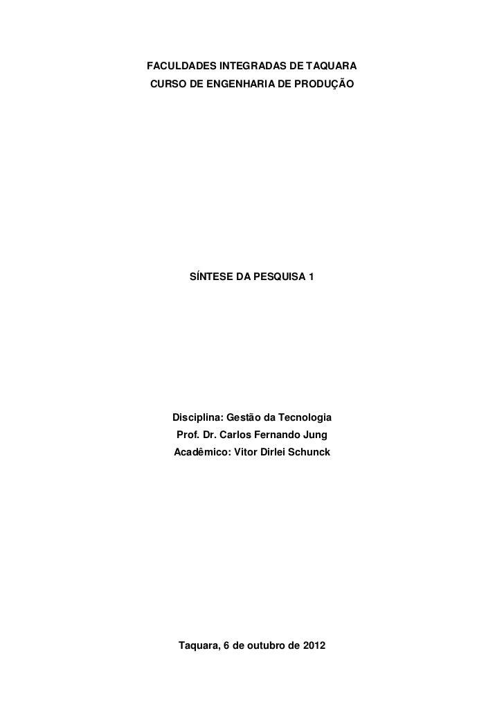FACULDADES INTEGRADAS DE TAQUARACURSO DE ENGENHARIA DE PRODUÇÃO       SÍNTESE DA PESQUISA 1   Disciplina: Gestão da Tecnol...