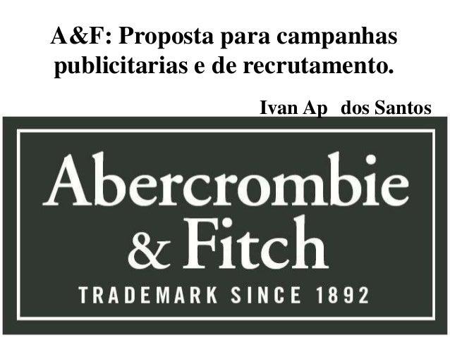 A&F: Proposta para campanhaspublicitarias e de recrutamento.Ivan Ap dos Santos
