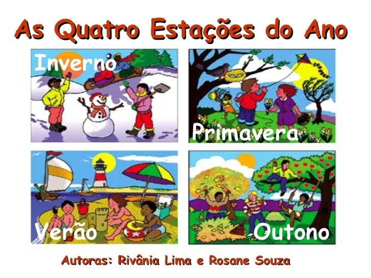 As Quatro Estações do Ano   Autoras: Rivânia Lima e Rosane Souza Inverno Verão Primavera Outono