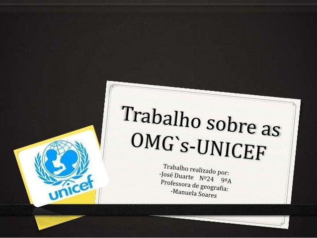 0 Introdução;0 O que faz;0 Quando foi criada;0 Itens necessários;0 Comités Nacionais para a UNICEF;0 Promoção e angariação...
