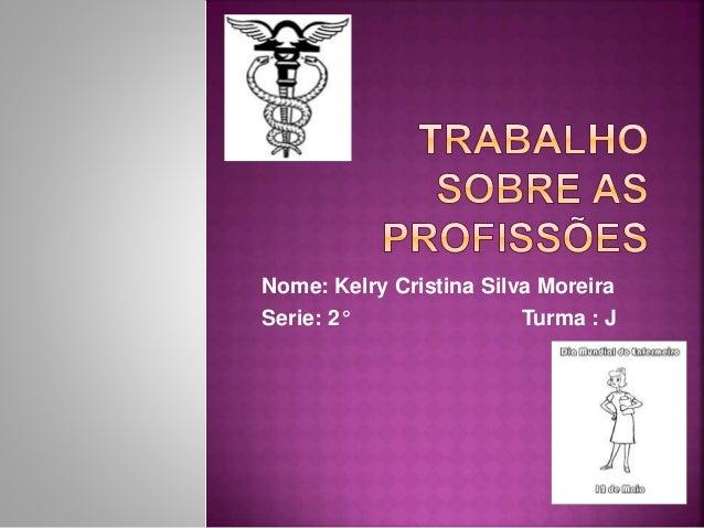 Nome: Kelry Cristina Silva Moreira Serie: 2° Turma : J