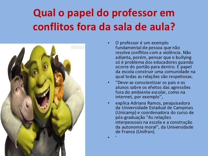 Qual o papel do professor em conflitos fora da sala de aula? <ul><li>O professor é um exemplo fundamental de pessoa que nã...