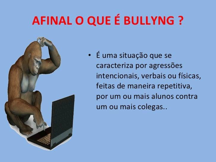 AFINAL O QUE É BULLYNG ? <ul><li>É uma situação que se caracteriza por agressões intencionais, verbais ou físicas, feitas ...