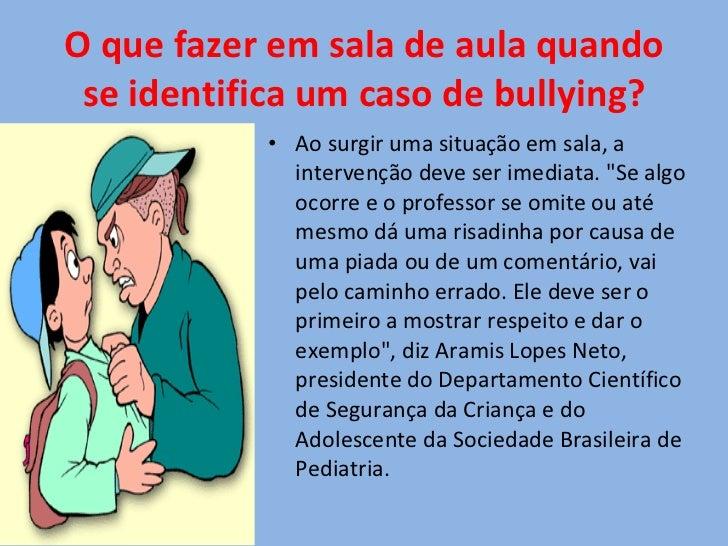 O que fazer em sala de aula quando se identifica um caso de bullying? <ul><li>Ao surgir uma situação em sala, a intervençã...