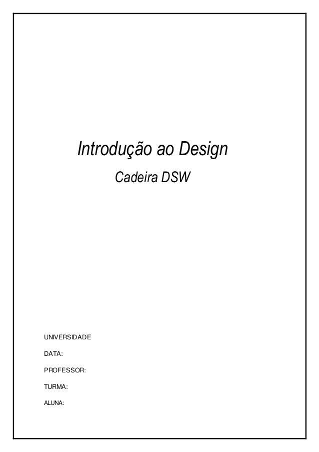 UNIVERSIDADE DATA: PROFESSOR: TURMA: ALUNA: Introdução ao Design Cadeira DSW