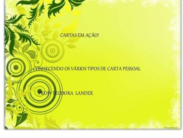 CARTAS EM AÇÃO!  CONHECENDO OS VÁRIOS TIPOS DE CARTA PESSOAL  PROFª TEODORA LANDER