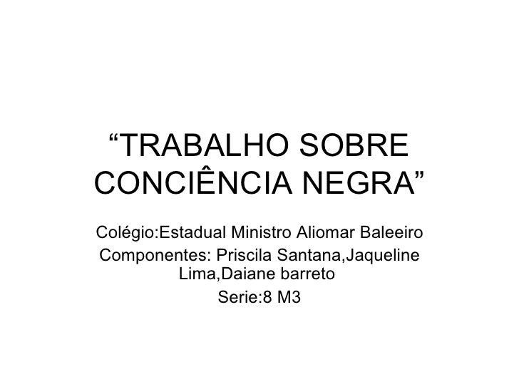 "Colégio:Estadual Ministro Aliomar Baleeiro Componentes: Priscila Santana,Jaqueline Lima,Daiane barreto  Serie:8 M3 "" TRABA..."
