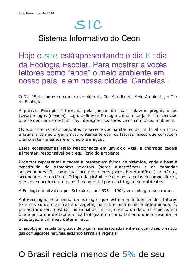 3 de Novembro de 2010 SIC Sistema Informativo do Ceon Hoje o SIC estáapresentando o dia E : dia da Ecologia Escolar. Para ...