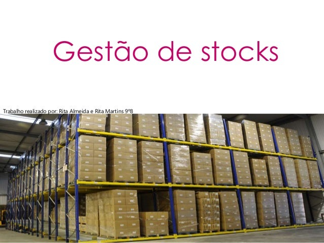 Gestão de stocks  Trabalho realizado por: Rita Almeida e Rita Martins 9º8