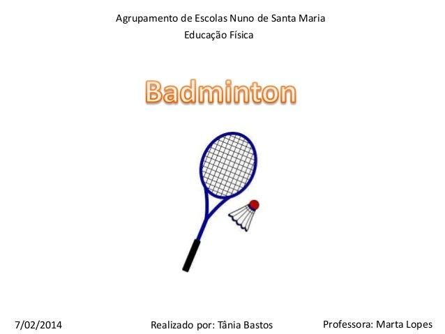 Agrupamento de Escolas Nuno de Santa Maria Educação Física  7/02/2014  Realizado por: Tânia Bastos  Professora: Marta Lope...