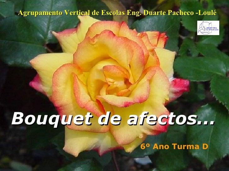 Bouquet de afectos... 6º Ano Turma D Agrupamento Vertical de Escolas Eng. Duarte Pacheco -Loulé