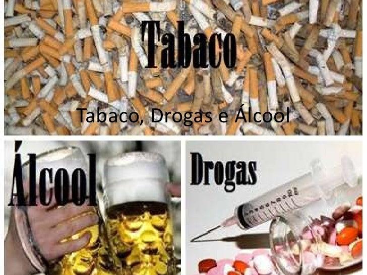 Tabaco, Drogas e Álcool<br />