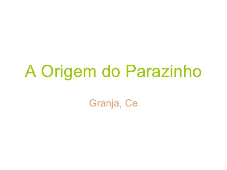 A Origem do Parazinho Granja, Ce
