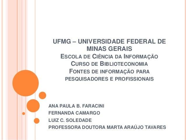 UFMG – UNIVERSIDADE FEDERAL DE MINAS GERAIS ESCOLA DE CIÊNCIA DA INFORMAÇÃO CURSO DE BIBLIOTECONOMIA FONTES DE INFORMAÇÃO ...