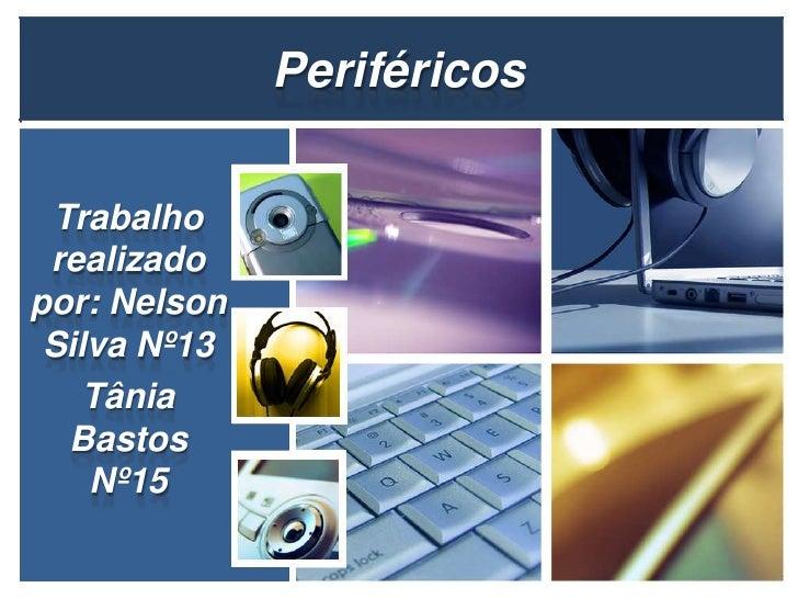 Periféricos Trabalho realizadopor: Nelson Silva Nº13    Tânia  Bastos    Nº15