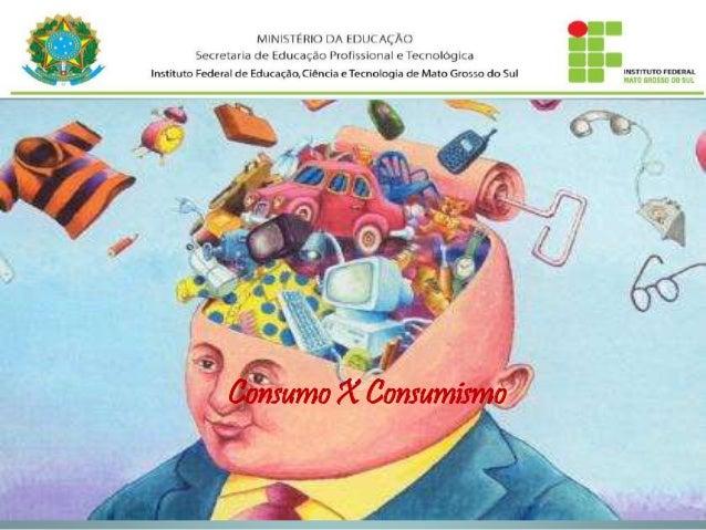 Consumo X Consumismo