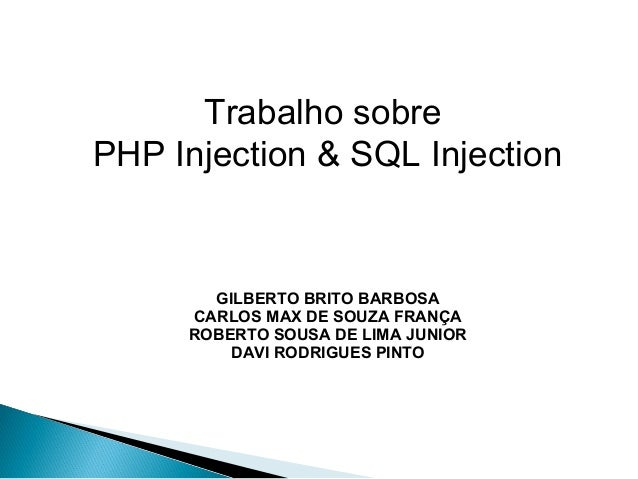 Trabalho sobrePHP Injection & SQL Injection       GILBERTO BRITO BARBOSA     CARLOS MAX DE SOUZA FRANÇA     ROBERTO SOUSA ...