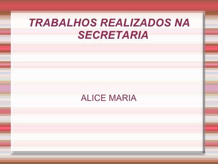 TRABALHOS REALIZADOS NA SECRETARIA ALICE MARIA