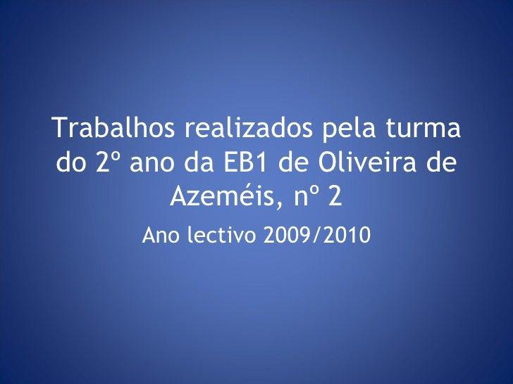 Trabalhos realizados pela turma do 2º ano da EB1 de Oliveira de Azeméis, nº 2 Ano lectivo 2009/2010