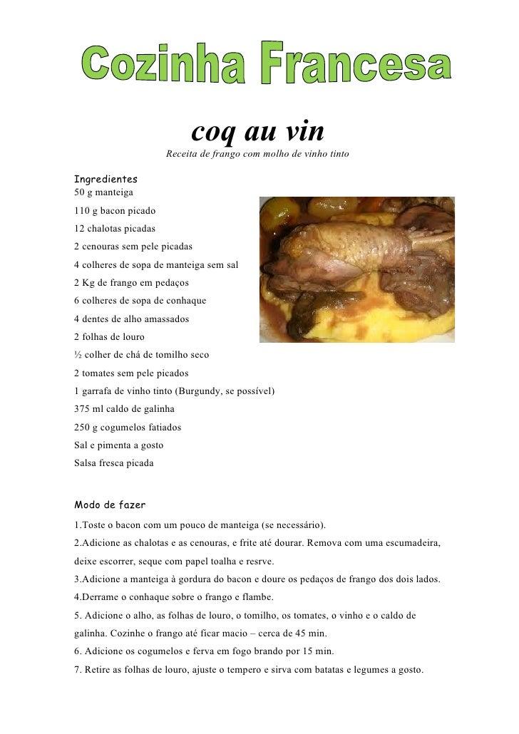 coq au vin                        Receita de frango com molho de vinho tintoIngredientes50 g manteiga110 g bacon picado12 ...