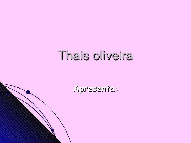 Thais oliveira Apresenta: