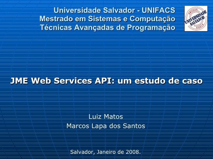 Universidade Salvador - UNIFACS Mestrado em Sistemas e Computação Técnicas Avançadas de Programação JME Web Services API: ...