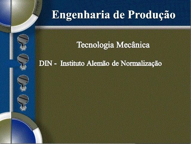 1. Histórico DIN:  Fundada em 1917, está vinculada a um instituto alemão sem fins lucrativos de padronização de produtos ...
