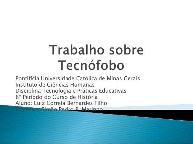 Pontifícia Universidade Católica de Minas Gerais Instituto de Ciências Humanas Disciplina Tecnologia e Práticas Educativas...