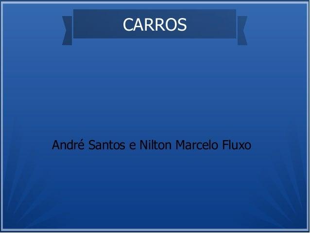 CARROSAndré Santos e Nilton Marcelo Fluxo
