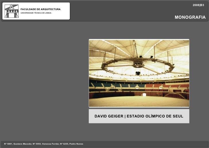 FACULDADE DE ARQUITECTURA UNIVERSIDADE TÉCNICA DE LISBOA 2008|B3 Nº 5881, Gustavo Macedo; Nº 5950, Vanessa Ferrão; Nº 6255...