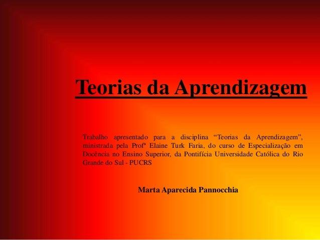 """Teorias da Aprendizagem Marta Aparecida Pannocchia Trabalho apresentado para a disciplina """"Teorias da Aprendizagem"""", minis..."""