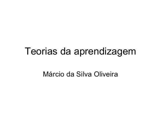 Teorias da aprendizagem Márcio da Silva Oliveira