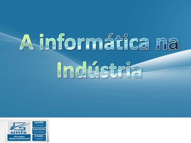 A informática na Indústria<br />