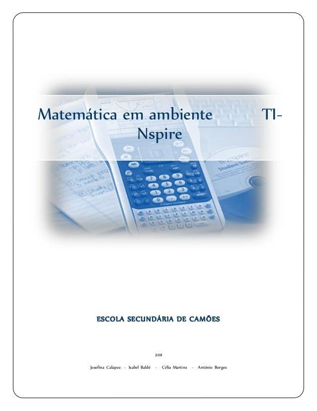Matemática em ambiente TI- Nspire ESCOLA SECUNDÁRIA DE CAMÕES 2011 Josefina Calapez - Isabel Baldé - Célia Martins - Antón...