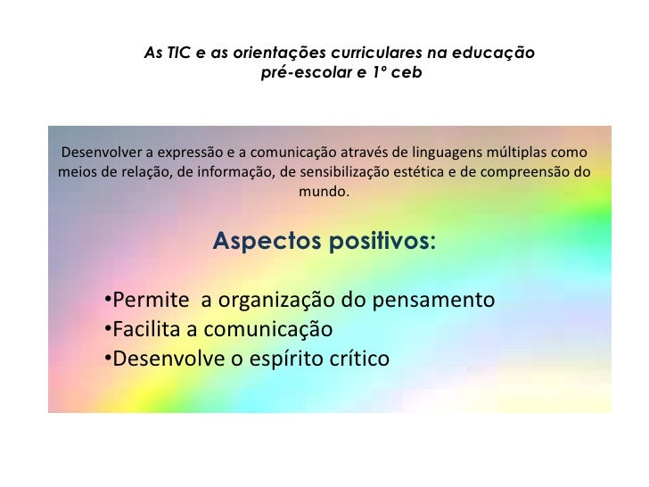 As TIC e as orientações curriculares na educação<br /> pré-escolar e 1º ceb<br />Desenvolver a expressão e a comunicação a...