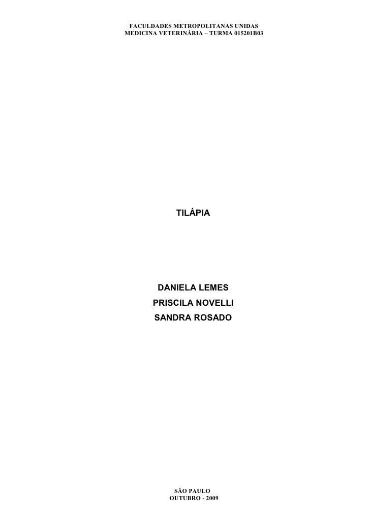FACULDADES METROPOLITANAS UNIDASMEDICINA VETERINÁRIA – TURMA 015201B03              TILÁPIA         DANIELA LEMES       PR...