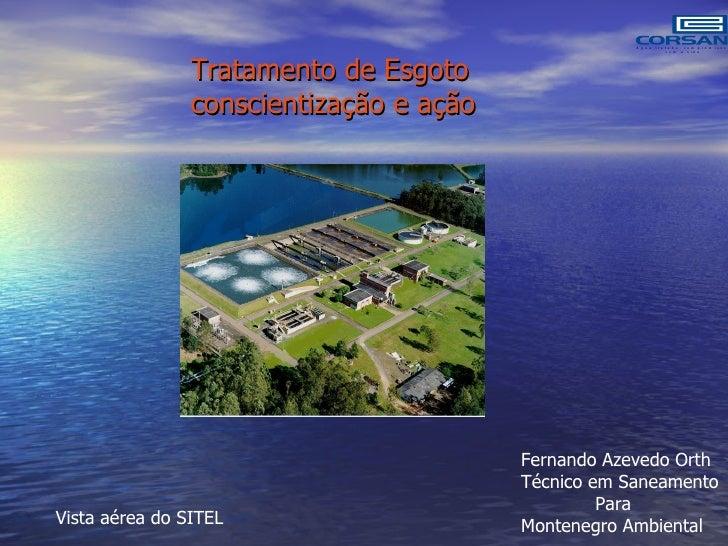 Vista aérea do SITEL Tratamento de Esgoto  conscientização e ação Fernando Azevedo Orth Técnico em Saneamento Para Montene...