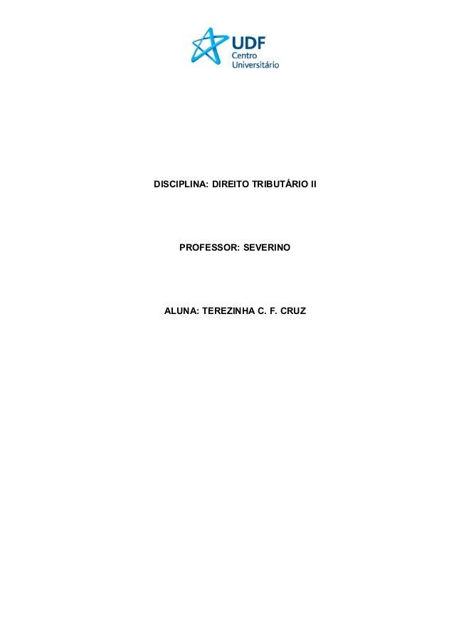 DISCIPLINA: DIREITO TRIBUTÁRIO II PROFESSOR: SEVERINO ALUNA: TEREZINHA C. F. CRUZ