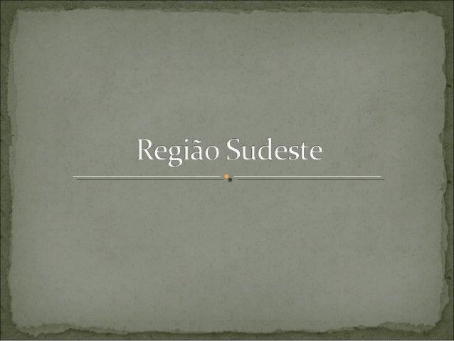  É a região mais populosa do Brasil com 42,1% da População Nacional (IBGE 2010). Teve inicio com a Fundação da Vila de S...