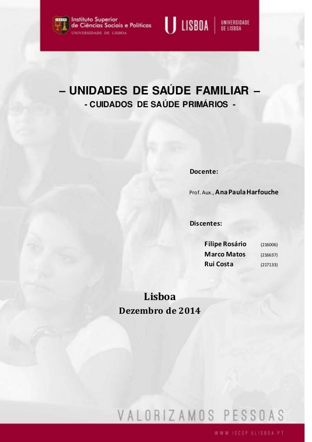 – UNIDADES DE SAÚDE FAMILIAR – - CUIDADOS DE SAÚDE PRIMÁRIOS - Docente: Prof.Aux.,AnaPaulaHarfouche Discentes: Filipe Rosá...