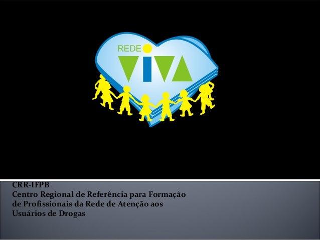 Instituto Federal da Paraíba - IFPB Núcleo de Estudos Transdisciplinares em Dependência Química – Netdeq CRR-IFPB Centro R...