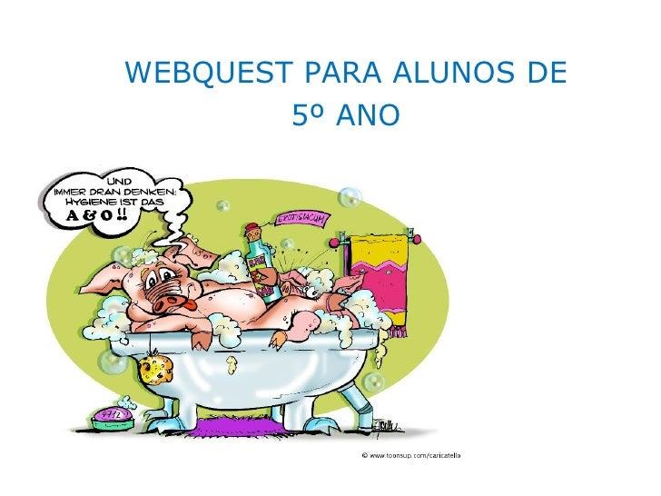 WEBQUEST PARA ALUNOS DE        5º ANO
