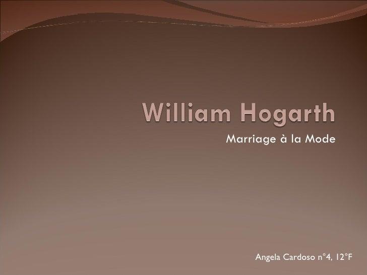 Marriage à la Mode         Angela Cardoso n°4, 12°F