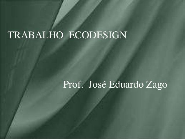 TRABALHO ECODESIGNProf. José Eduardo Zago