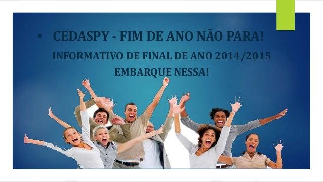 • CEDASPY - FIM DE ANO NÃO PARA!  INFORMATIVO DE FINAL DE ANO 2014/2015  EMBARQUE NESSA!