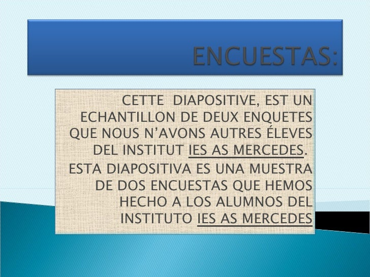 CETTE  DIAPOSITIVE, EST UN ECHANTILLON DE DEUX ENQUETES QUE NOUS N'AVONS AUTRES ÉLEVES DEL INSTITUT  IES AS MERCEDES .  ES...